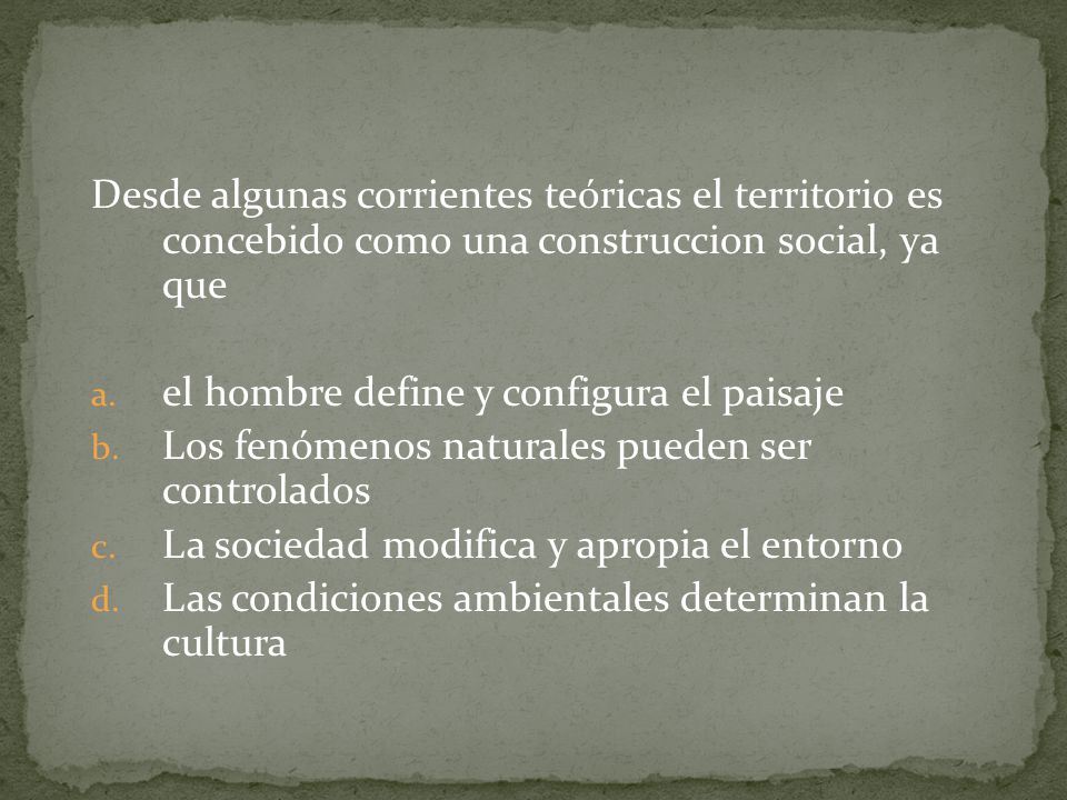Desde algunas corrientes teóricas el territorio es concebido como una construccion social, ya que