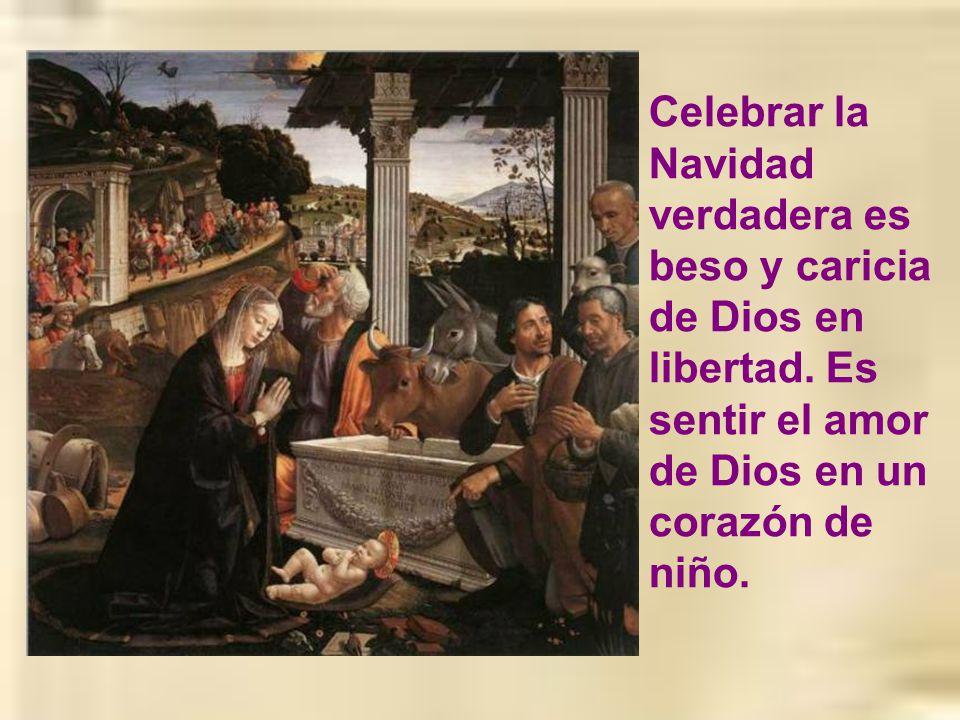 Celebrar la Navidad verdadera es beso y caricia de Dios en libertad