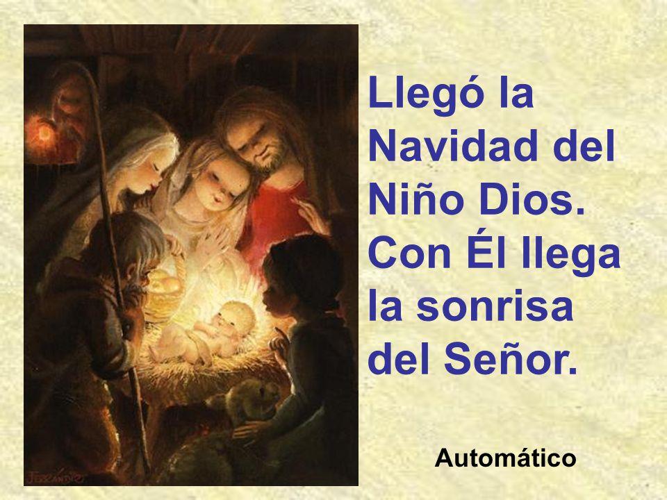 Llegó la Navidad del Niño Dios. Con Él llega la sonrisa del Señor.
