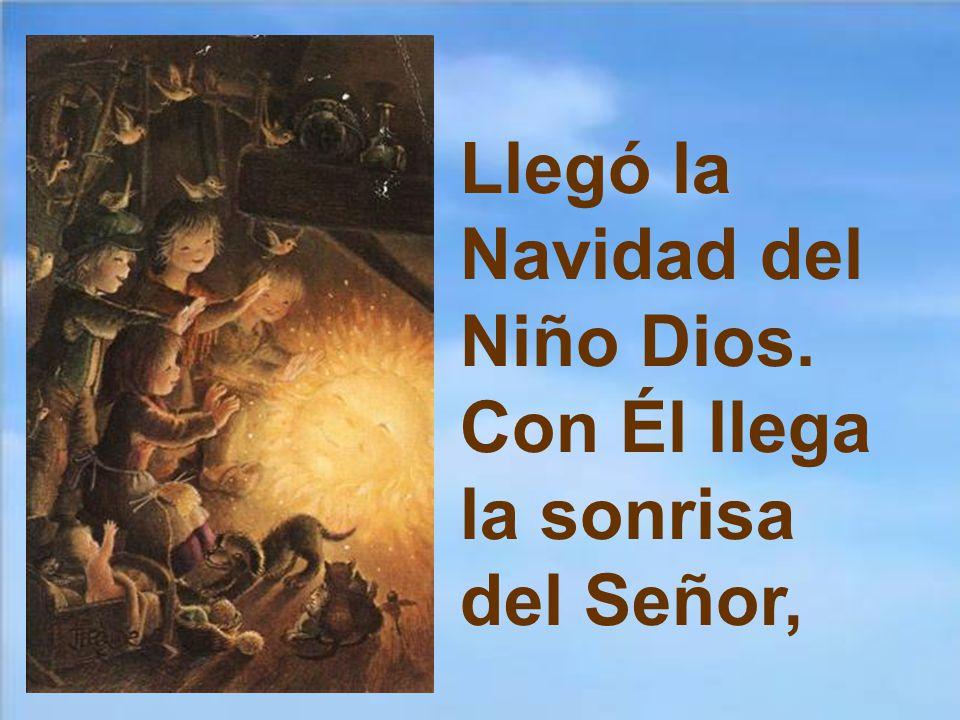 Llegó la Navidad del Niño Dios. Con Él llega la sonrisa del Señor,