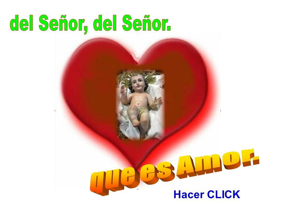 del Señor, del Señor. que es Amor. Hacer CLICK