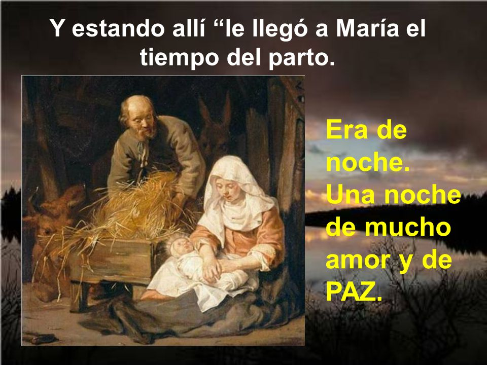 Y estando allí le llegó a María el tiempo del parto.