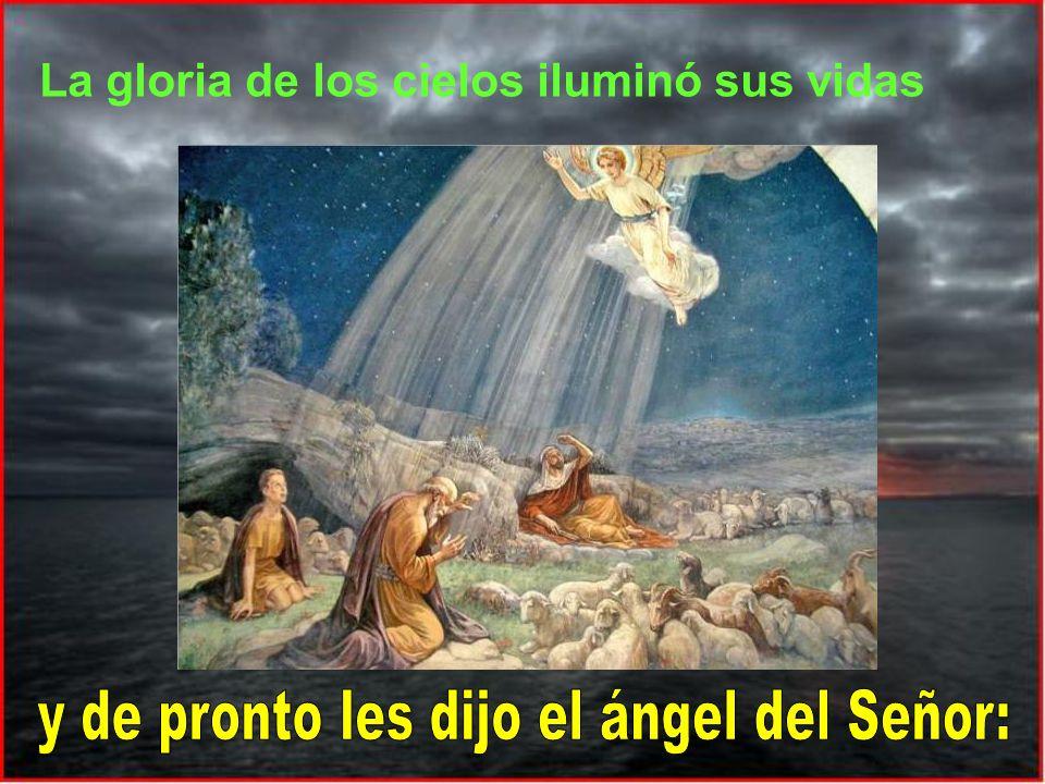 y de pronto les dijo el ángel del Señor: