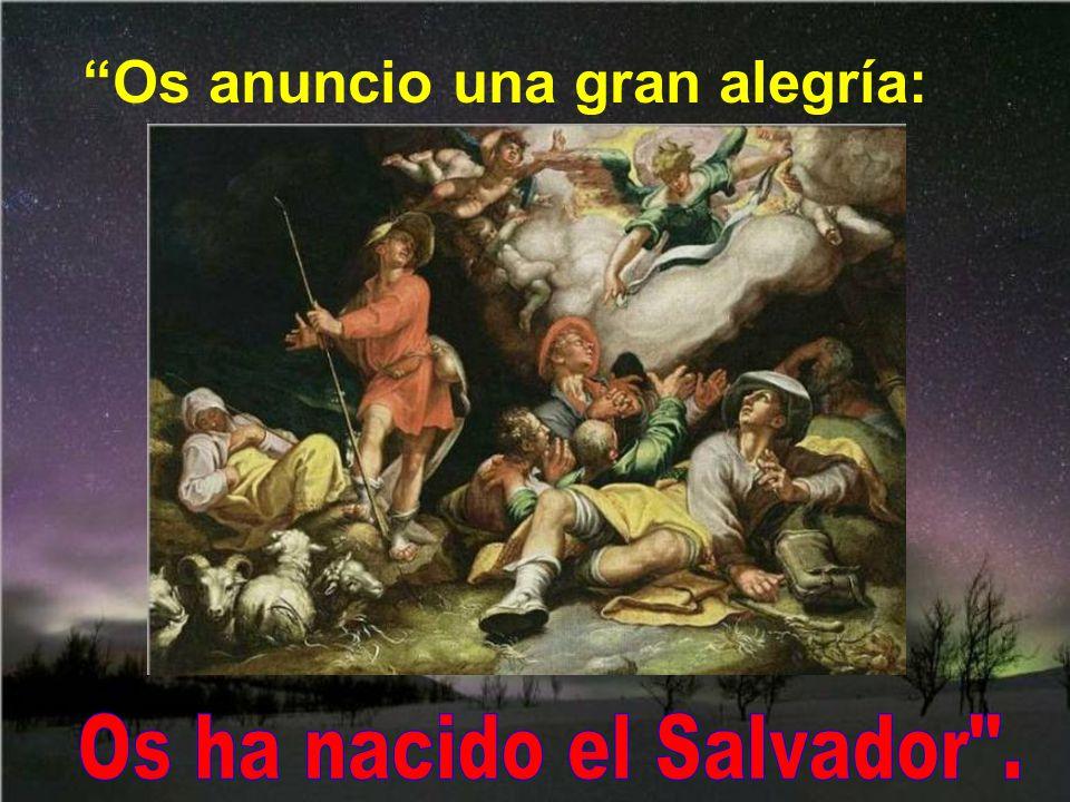 Os ha nacido el Salvador .