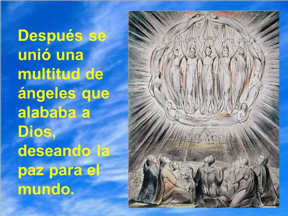 Después se unió una multitud de ángeles que alababa a Dios, deseando la paz para el mundo.