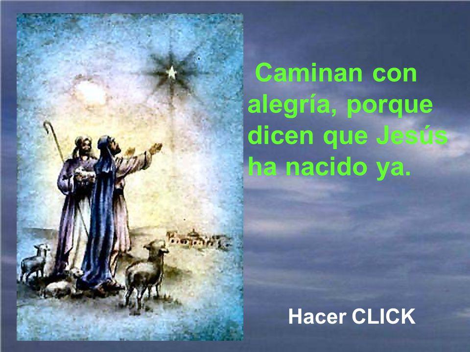 Caminan con alegría, porque dicen que Jesús ha nacido ya.