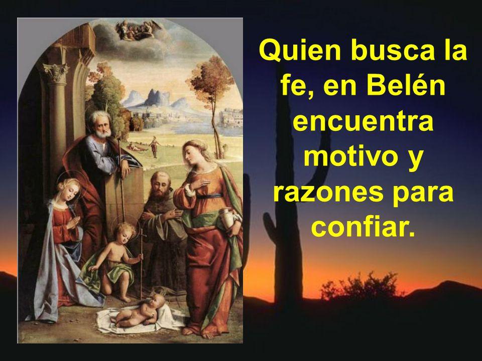 Quien busca la fe, en Belén encuentra motivo y razones para confiar.