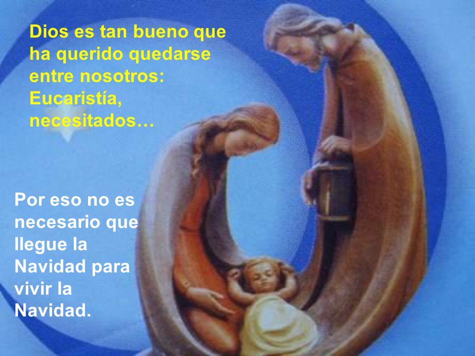 Dios es tan bueno que ha querido quedarse entre nosotros: Eucaristía, necesitados…