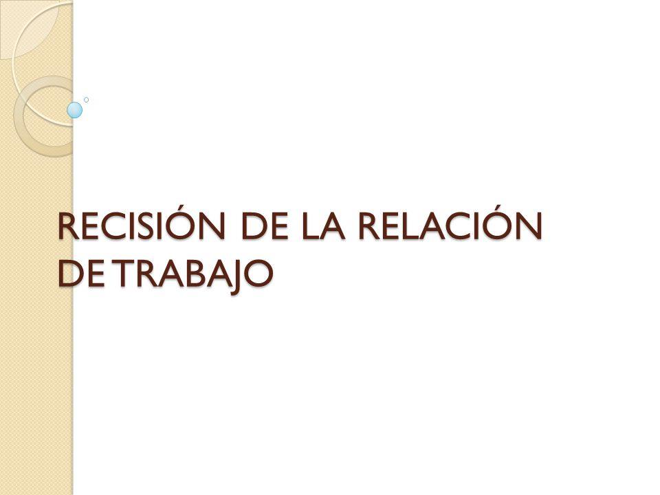 RECISIÓN DE LA RELACIÓN DE TRABAJO