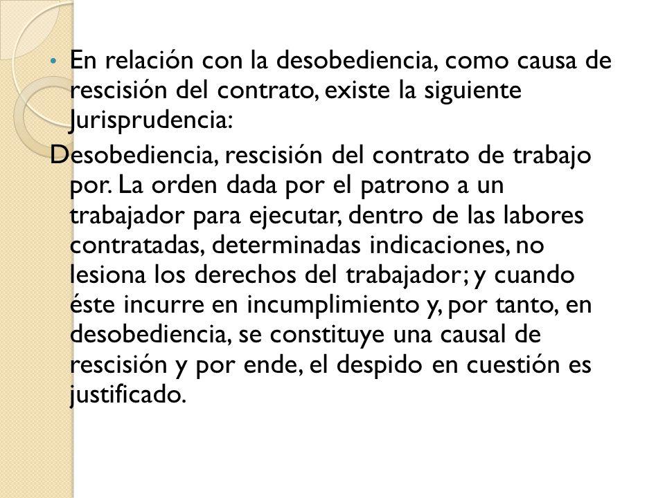 En relación con la desobediencia, como causa de rescisión del contrato, existe la siguiente Jurisprudencia: