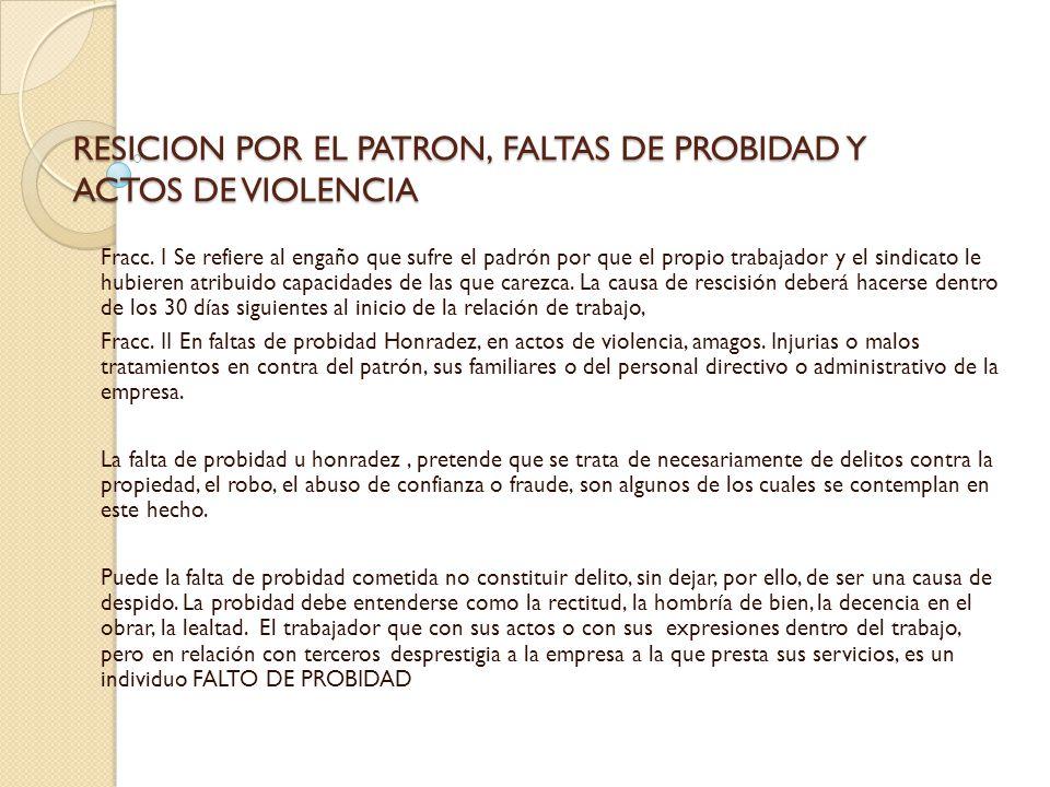 RESICION POR EL PATRON, FALTAS DE PROBIDAD Y ACTOS DE VIOLENCIA
