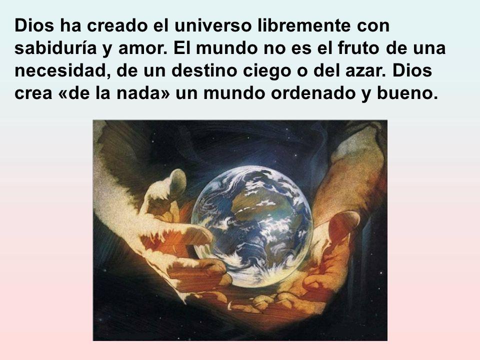 Dios ha creado el universo libremente con sabiduría y amor