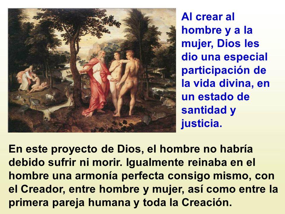 Al crear al hombre y a la mujer, Dios les dio una especial participación de la vida divina, en un estado de santidad y justicia.