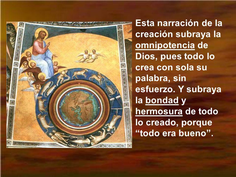 Esta narración de la creación subraya la omnipotencia de Dios, pues todo lo crea con sola su palabra, sin esfuerzo.