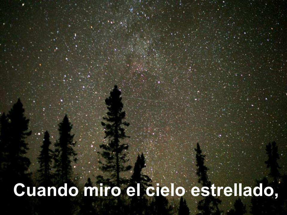 Cuando miro el cielo estrellado,