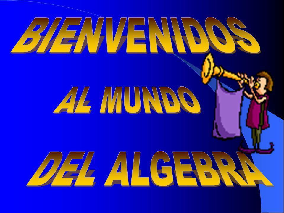 BIENVENIDOS AL MUNDO DEL ALGEBRA