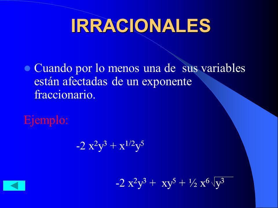 IRRACIONALES Cuando por lo menos una de sus variables están afectadas de un exponente fraccionario.