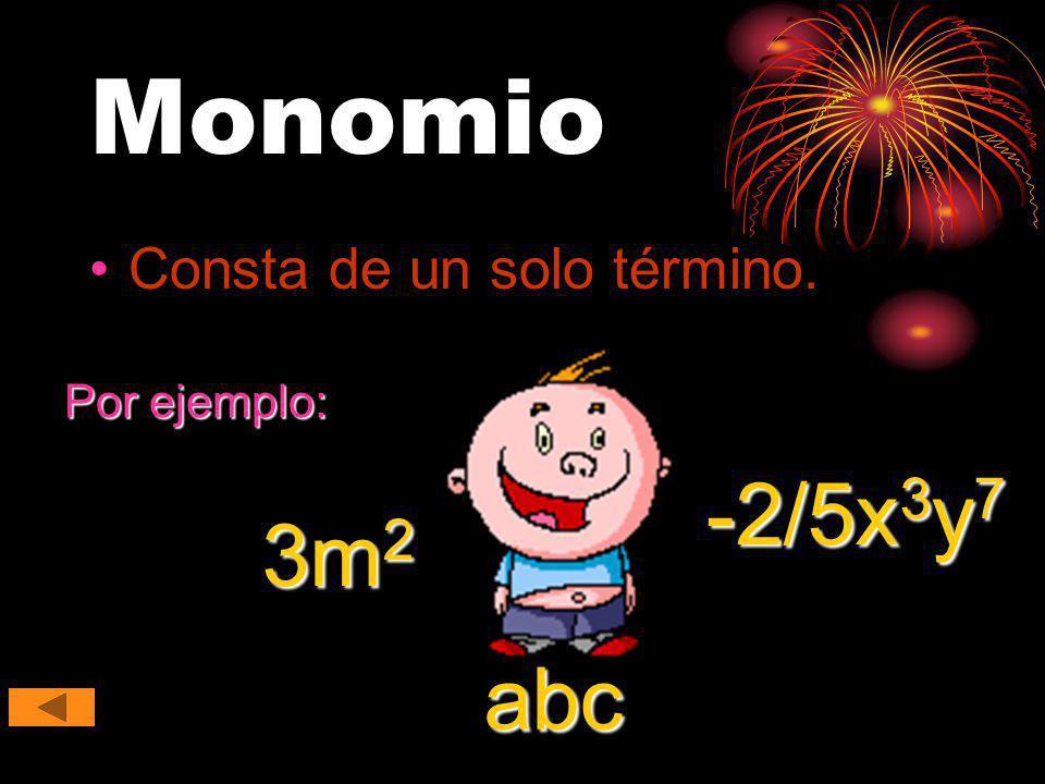 Monomio Consta de un solo término. Por ejemplo: -2/5x3y7 3m2 abc