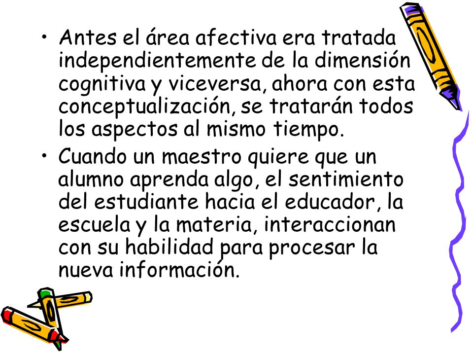 Antes el área afectiva era tratada independientemente de la dimensión cognitiva y viceversa, ahora con esta conceptualización, se tratarán todos los aspectos al mismo tiempo.
