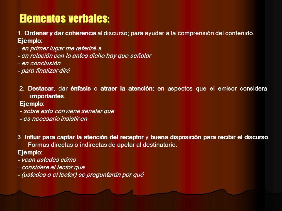 Elementos verbales: 1. Ordenar y dar coherencia al discurso; para ayudar a la comprensión del contenido.