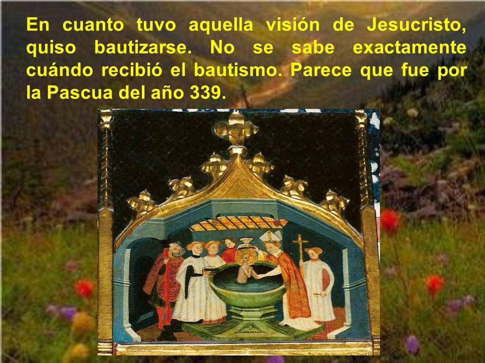 En cuanto tuvo aquella visión de Jesucristo, quiso bautizarse