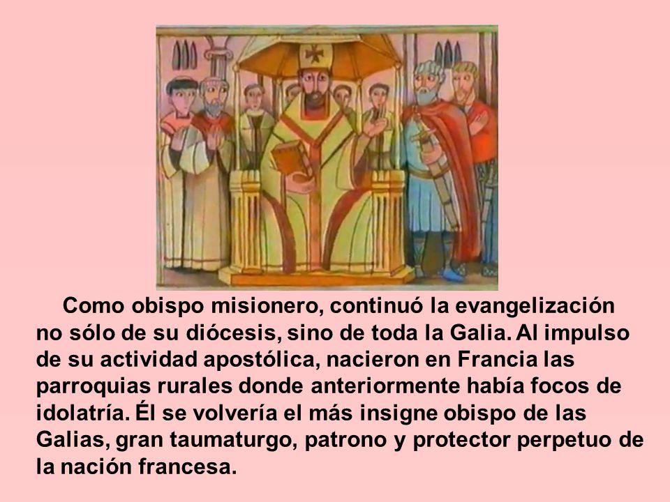 Como obispo misionero, continuó la evangelización no sólo de su diócesis, sino de toda la Galia.