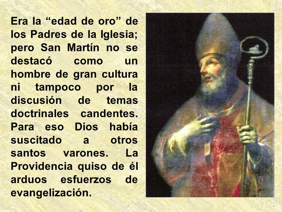 Era la edad de oro de los Padres de la Iglesia; pero San Martín no se destacó como un hombre de gran cultura ni tampoco por la discusión de temas doctrinales candentes.