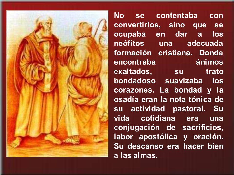 No se contentaba con convertirlos, sino que se ocupaba en dar a los neófitos una adecuada formación cristiana.