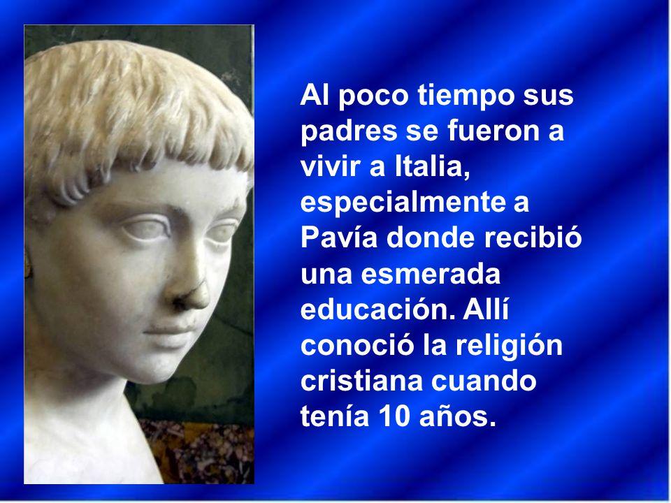 Al poco tiempo sus padres se fueron a vivir a Italia, especialmente a Pavía donde recibió una esmerada educación.