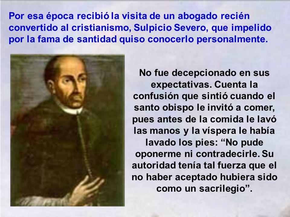 Por esa época recibió la visita de un abogado recién convertido al cristianismo, Sulpicio Severo, que impelido por la fama de santidad quiso conocerlo personalmente.