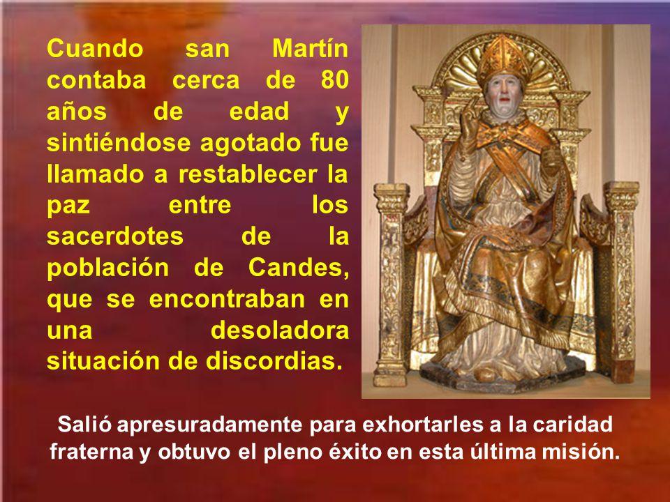 Cuando san Martín contaba cerca de 80 años de edad y sintiéndose agotado fue llamado a restablecer la paz entre los sacerdotes de la población de Candes, que se encontraban en una desoladora situación de discordias.