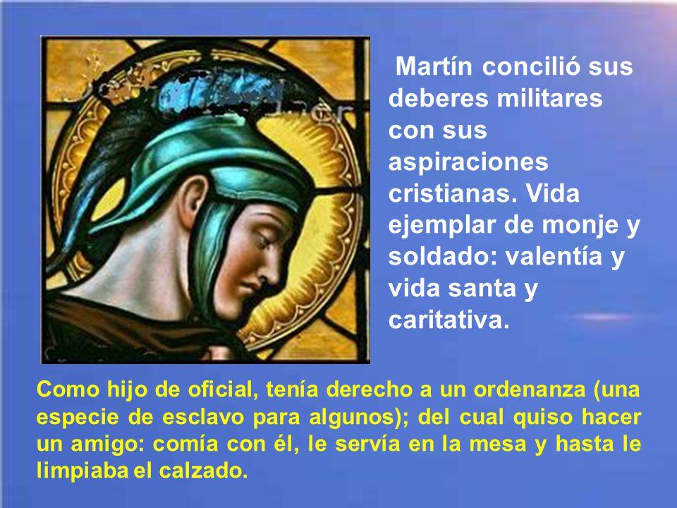 Martín concilió sus deberes militares con sus aspiraciones cristianas