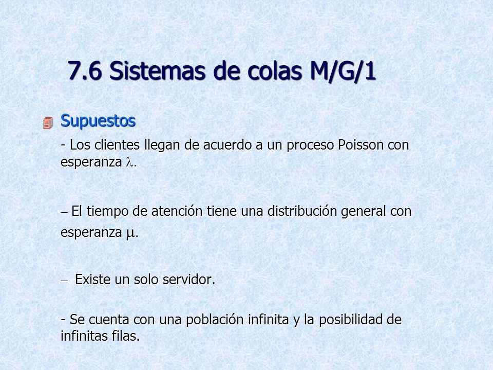 7.6 Sistemas de colas M/G/1 Supuestos. - Los clientes llegan de acuerdo a un proceso Poisson con esperanza l.