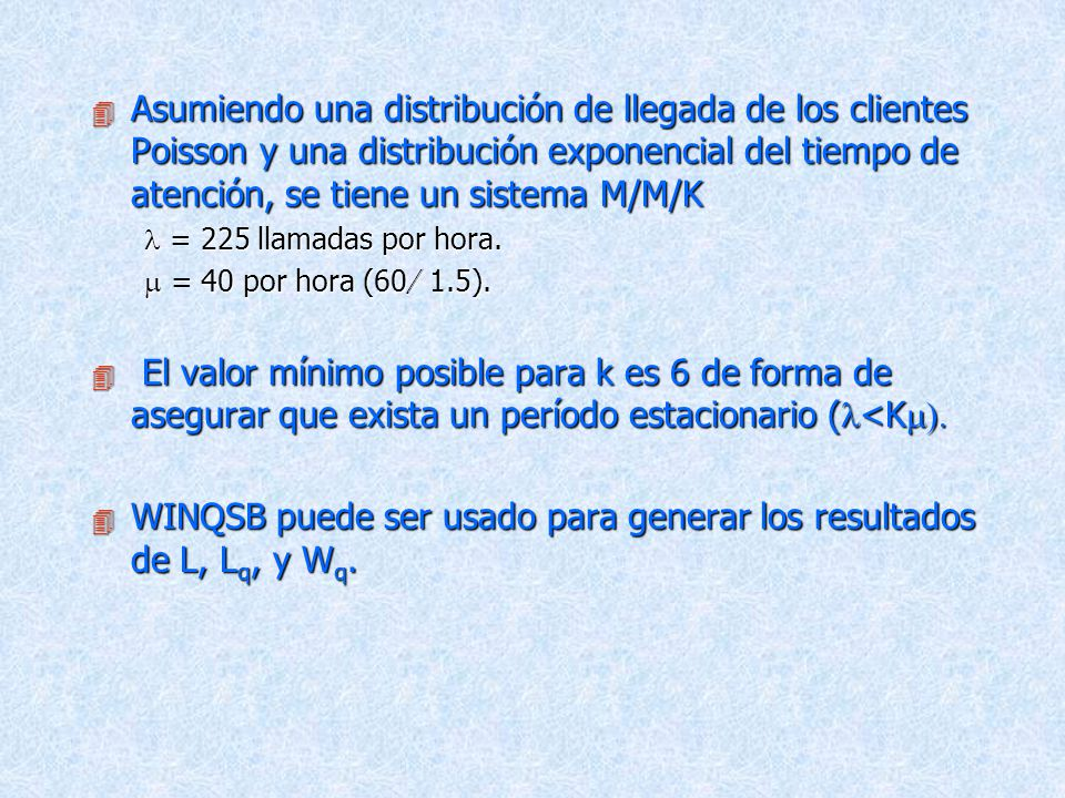 WINQSB puede ser usado para generar los resultados de L, Lq, y Wq.