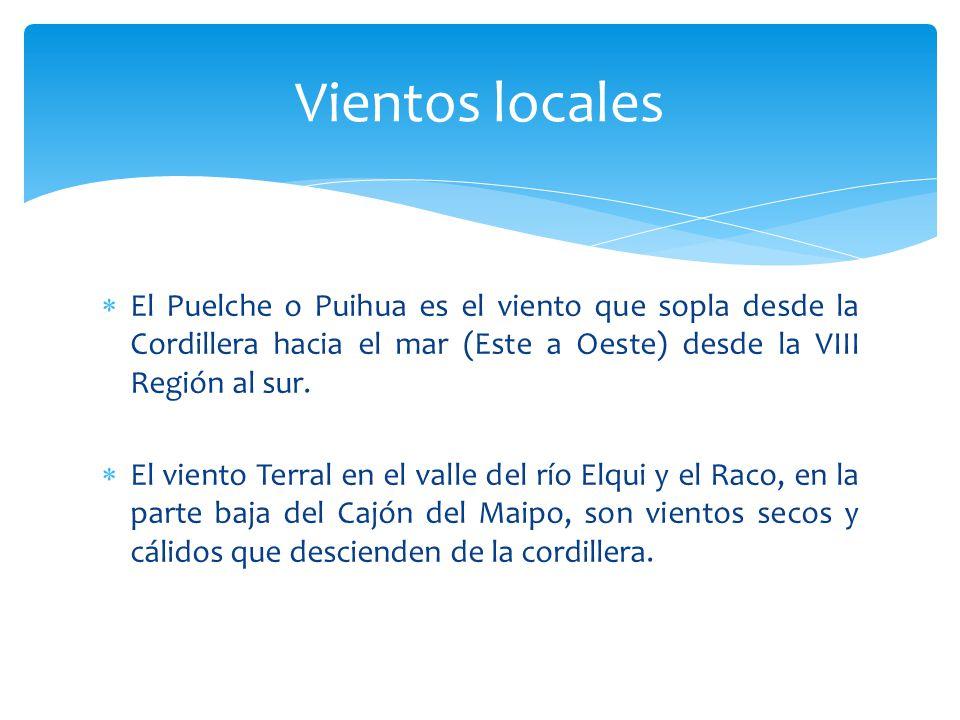 Vientos locales El Puelche o Puihua es el viento que sopla desde la Cordillera hacia el mar (Este a Oeste) desde la VIII Región al sur.