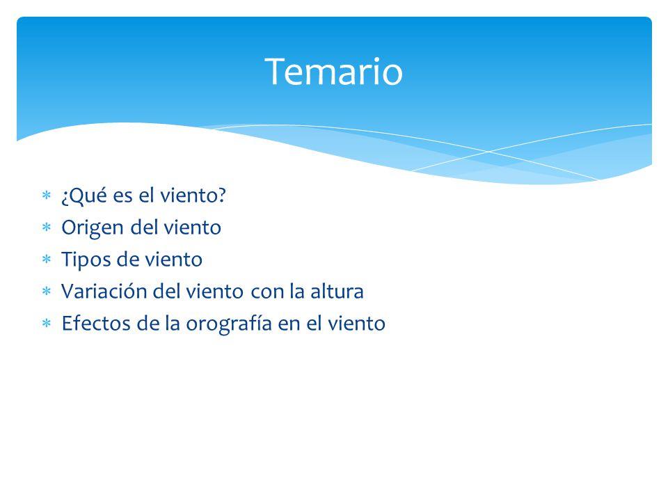 Temario ¿Qué es el viento Origen del viento Tipos de viento