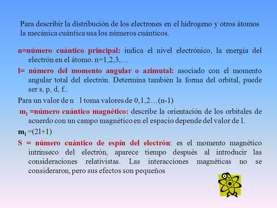 Para describir la distribución de los electrones en el hidrogeno y otros átomos la mecánica cuántica usa los números cuánticos.