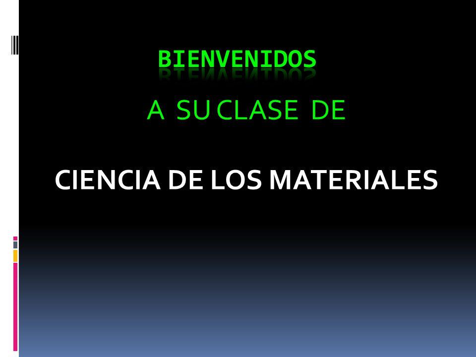 A SU CLASE DE CIENCIA DE LOS MATERIALES