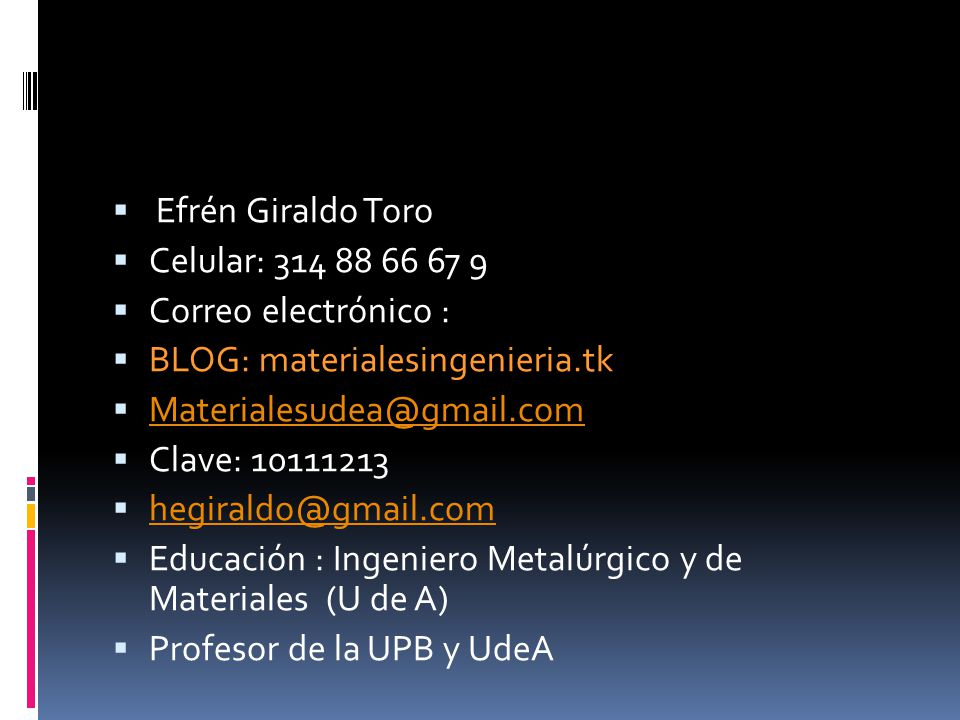 Efrén Giraldo Toro Celular: 314 88 66 67 9. Correo electrónico : BLOG: materialesingenieria.tk. Materialesudea@gmail.com.