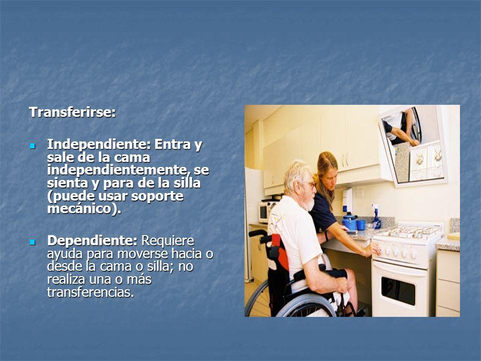 Transferirse: Independiente: Entra y sale de la cama independientemente, se sienta y para de la silla (puede usar soporte mecánico).