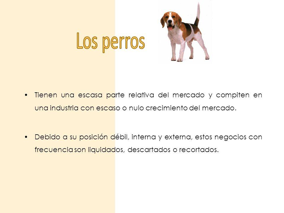 Los perros Tienen una escasa parte relativa del mercado y compiten en una industria con escaso o nulo crecimiento del mercado.