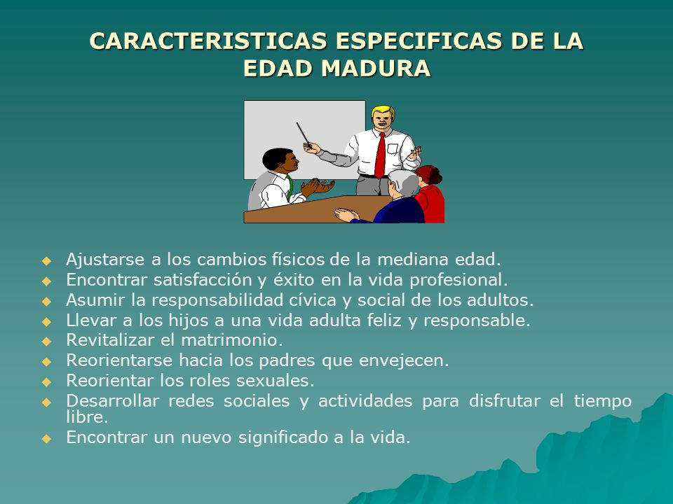 CARACTERISTICAS ESPECIFICAS DE LA EDAD MADURA
