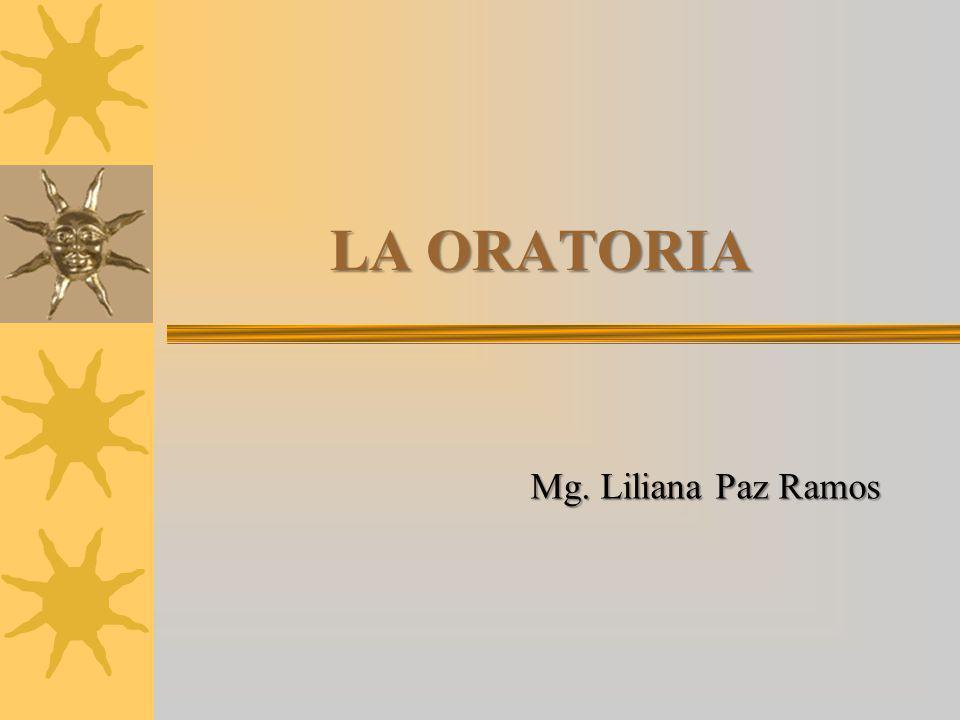LA ORATORIA Mg. Liliana Paz Ramos