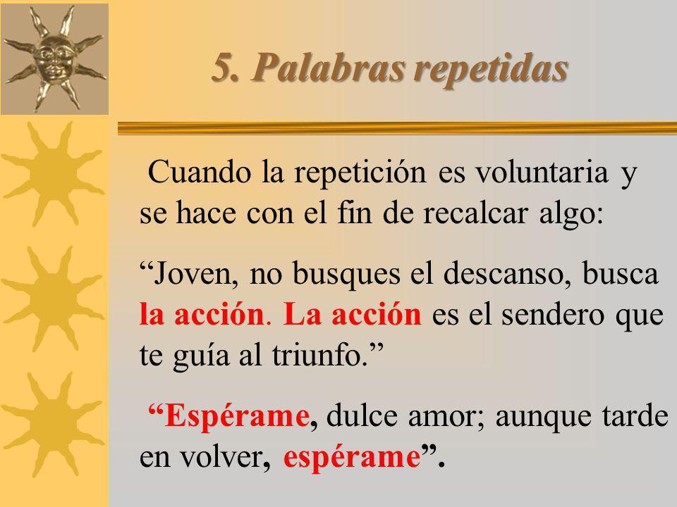 5. Palabras repetidas Cuando la repetición es voluntaria y se hace con el fin de recalcar algo: