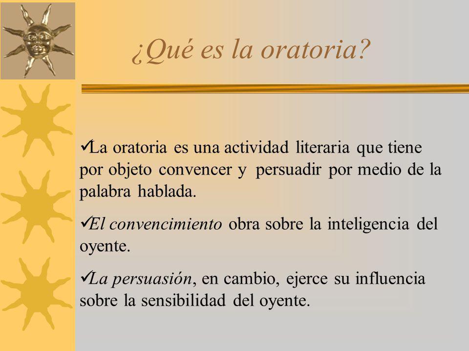 ¿Qué es la oratoria La oratoria es una actividad literaria que tiene por objeto convencer y persuadir por medio de la palabra hablada.