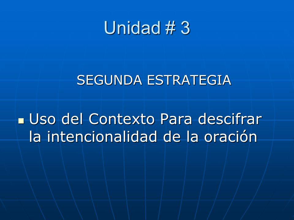 Unidad # 3 SEGUNDA ESTRATEGIA Uso del Contexto Para descifrar la intencionalidad de la oración