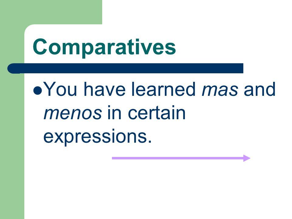 Comparatives You have learned mas and menos in certain expressions.