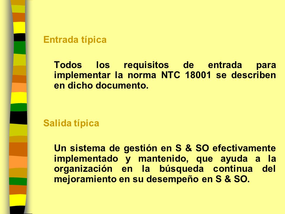 Entrada típica Todos los requisitos de entrada para implementar la norma NTC se describen en dicho documento.