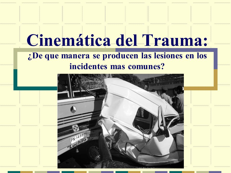 Cinemática del Trauma: ¿De que manera se producen las lesiones en los incidentes mas comunes