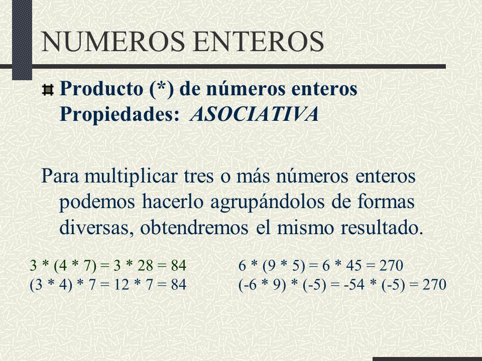 NUMEROS ENTEROS Producto (*) de números enteros Propiedades: ASOCIATIVA.